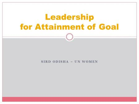 SIRD ODISHA – UN WOMEN Leadership for Attainment of Goal.