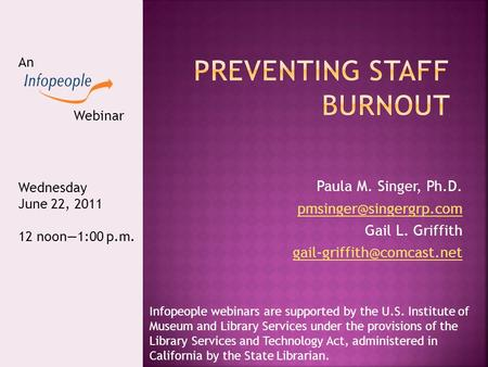 Paula M. Singer, Ph.D. Gail L. Griffith An Webinar Wednesday June 22, 2011 12 noon—1:00 p.m. Infopeople.