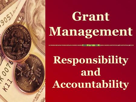 Grant Management Responsibility and Accountability.