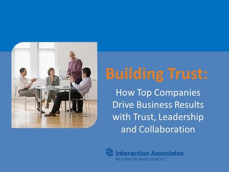 Building Trust: How Top Companies Drive Business Results with Trust, Leadership and Collaboration.