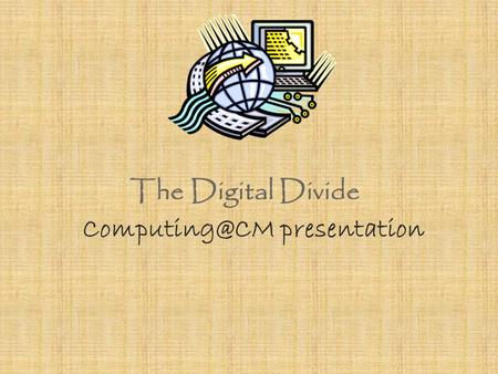The Digital Divide presentation. What is the Digital Divide? Many expressions were used to describe the dichotomy of people's participation.