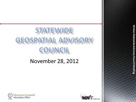 MnGeo Statewide Advisory Council Meeting November 28, 2012.
