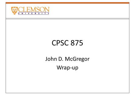 CPSC 875 John D. McGregor Wrap-up. Model-driven development (MDD) Model-driven development refers to a development approach that focuses on models as.