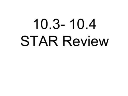 10.3- 10.4 STAR Review.