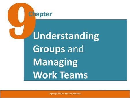 9 Chapter Understanding Groups and Managing Work Teams Copyright ©2011 Pearson Education.