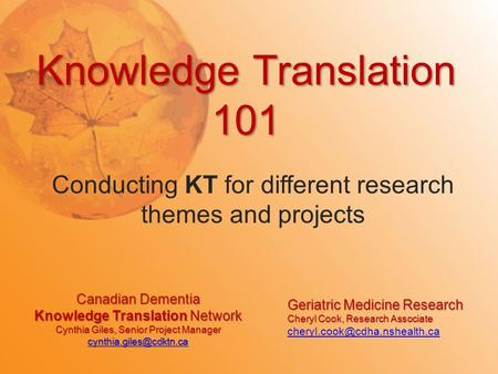 Canadian Dementia Knowledge Translation Network Cynthia Giles, Senior Project Manager  Knowledge Translation.