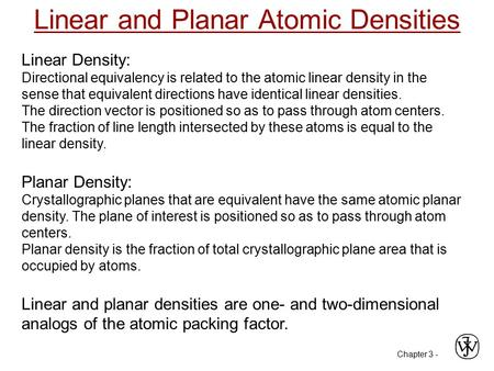 Chapter 3 - Linear and Planar Atomic Densities Linear Density: Directional equivalency is related to the atomic linear density in the sense that equivalent.