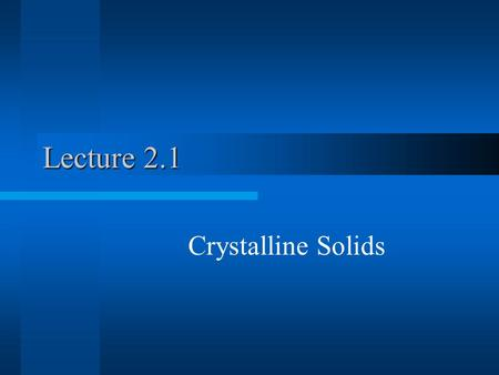 Lecture 2.1 Crystalline Solids. Poly-crystalline solids - Grains Mono-crystalline solids- Whiskers, Wafers.