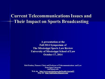 Current Telecommunications Issues and Their Impact on Sports Broadcasting A presentation at the Fall 2014 Symposium of The Mississippi Sports Law Review.