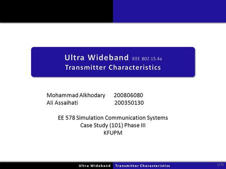 Mohammad Alkhodary 200806080 Ali Assaihati 200350130 EE 578 Simulation Communication Systems Case Study (101) Phase III KFUPM Ultra WidebandUltra WidebandTransmitter.