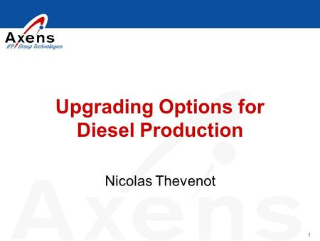 1 Upgrading Options for Diesel Production Nicolas Thevenot.