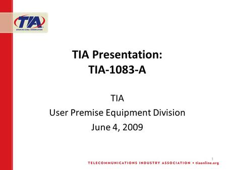 1 TIA Presentation: TIA-1083-A TIA User Premise Equipment Division June 4, 2009.