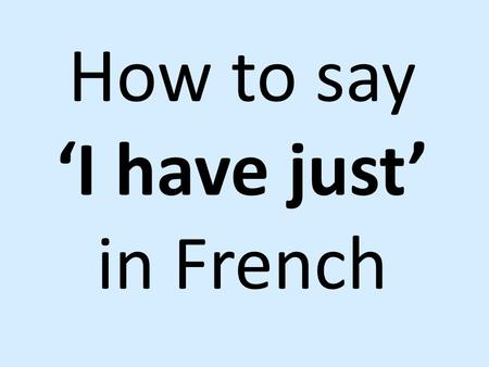 How to say 'I have just' in French. Je viens de manger le pique- nique. I have just eaten the picnic.
