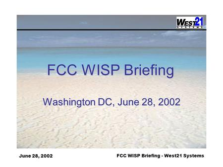 June 28, 2002FCC WISP Briefing - West21 Systems FCC WISP Briefing Washington DC, June 28, 2002.