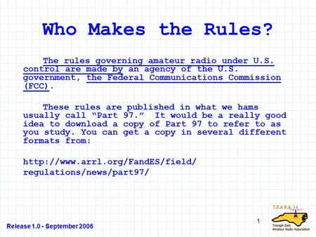 Release 1.0 - September 2006 1 Who Makes the Rules? The rules governing amateur radio under U.S. control are made by an agency of the U.S. government,