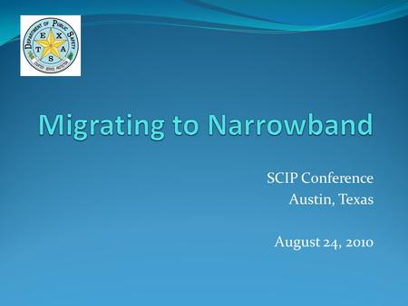 SCIP Conference Austin, Texas August 24, 2010. Migrating to Narrowband On July 2, 1991, The Commission released a Notice of Inquiry to gather information.