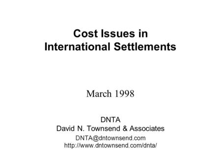 Cost Issues in International Settlements March 1998 DNTA David N. Townsend & Associates