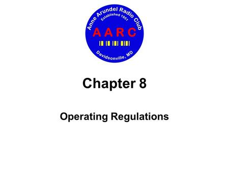 Chapter 8 Operating Regulations. Chapter 8 Operating Regulations Today's agenda Control operators Guest operating and privileges Identification on the.
