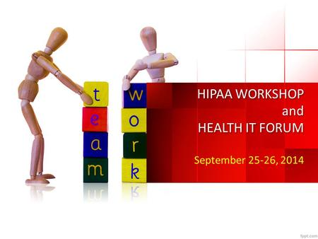 HIPAA WORKSHOP and HEALTH IT FORUM September 25-26, 2014.