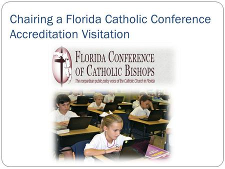 Chairing a Florida Catholic Conference Accreditation Visitation.