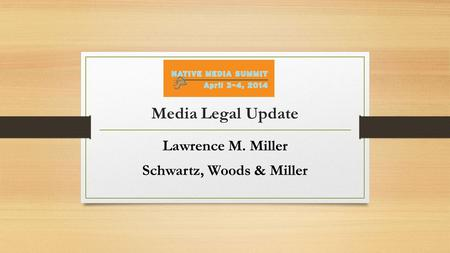 Media Legal Update Lawrence M. Miller Schwartz, Woods & Miller.