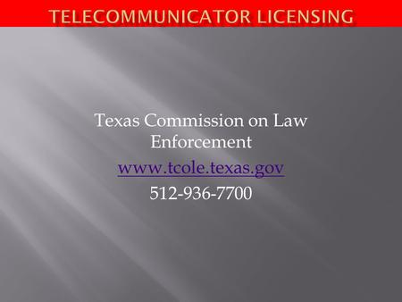 Texas Commission on Law Enforcement www.tcole.texas.gov 512-936-7700.