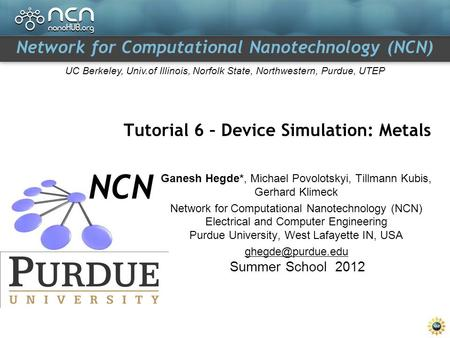 Network for Computational Nanotechnology (NCN) UC Berkeley, Univ.of Illinois, Norfolk State, Northwestern, Purdue, UTEP Tutorial 6 – Device Simulation: