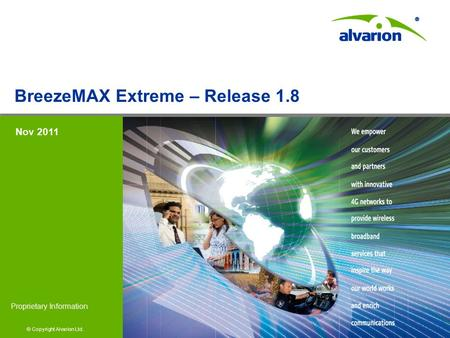 © Copyright Alvarion Ltd. Proprietary Information © Copyright Alvarion Ltd. Proprietary Information BreezeMAX Extreme – Release 1.8 Nov 2011.