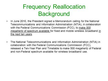 Frequency Reallocation Background In June 2010, the President signed a Memorandum calling for the National Telecommunications and Information Administration.