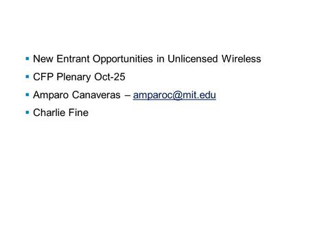  New Entrant Opportunities in Unlicensed Wireless  CFP Plenary Oct-25  Amparo Canaveras –  Charlie Fine.