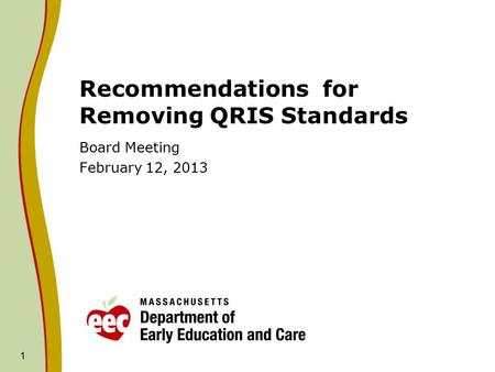 Recommendations for Removing QRIS Standards Board Meeting February 12, 2013 1.