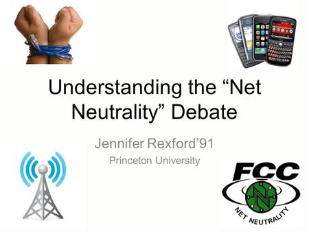 "Understanding the ""Net Neutrality"" Debate Jennifer Rexford'91 Princeton University."