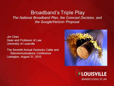 Broadband's Triple Play The National Broadband Plan, the Comcast Decision, and the Google/Verizon Proposal Jim Chen Dean and Professor of Law University.