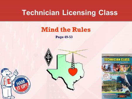 Technician Licensing Class Mind the Rules Page 49-53.