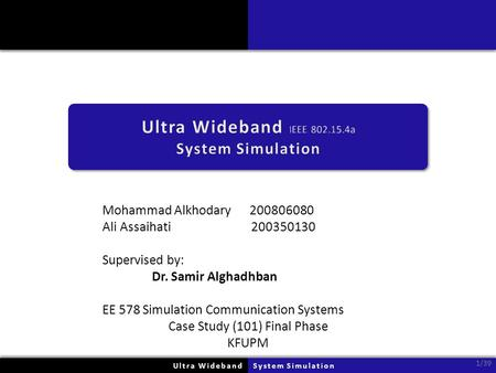 Mohammad Alkhodary 200806080 Ali Assaihati 200350130 Supervised by: Dr. Samir Alghadhban EE 578 Simulation Communication Systems Case Study (101) Final.