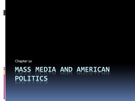 Chapter 10. Essential Questions  How does a politician use the media to talk to the public and how does the public use the media to talk to a politician?