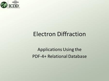 Electron Diffraction Applications Using the PDF-4+ Relational Database.