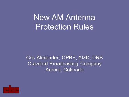 New AM Antenna Protection Rules Cris Alexander, CPBE, AMD, DRB Crawford Broadcasting Company Aurora, Colorado.