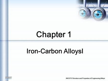 /MS371/ Structure and Properties of Engineering Alloys Chapter 1 Iron-Carbon Alloys Ⅰ.