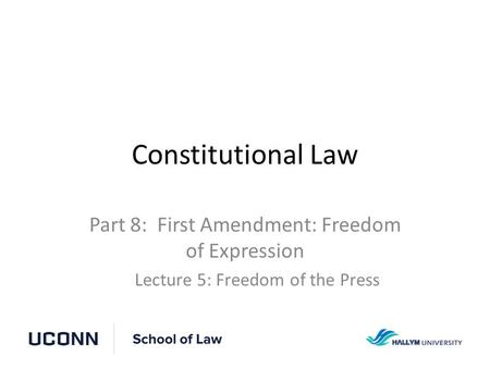 Constitutional Law Part 8: First Amendment: Freedom of Expression Lecture 5: Freedom of the Press.