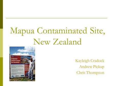Mapua Contaminated Site, New Zealand Kayleigh Cradock Andrew Pickup Chris Thompson.