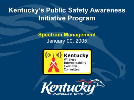 1 Kentucky's Public Safety Awareness Initiative Program Spectrum Management January 00, 2005.