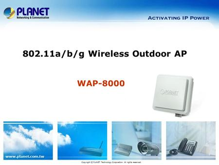 Www.planet.com.tw WAP-8000 802.11a/b/g Wireless Outdoor AP Copyright © PLANET Technology Corporation. All rights reserved.