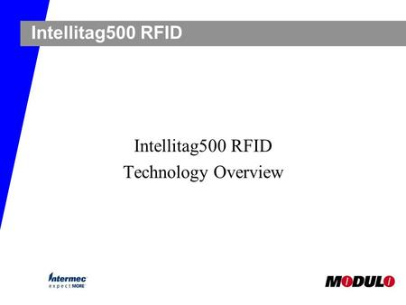 Intellitag500 RFID Technology Overview. t Upon completion of this lesson, you will ä Have the background information on the RFID technology in general.