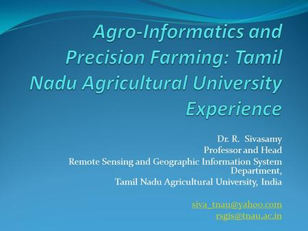 Dr. R. Sivasamy Professor and Head Remote Sensing and Geographic Information System Department, Tamil Nadu Agricultural University, India