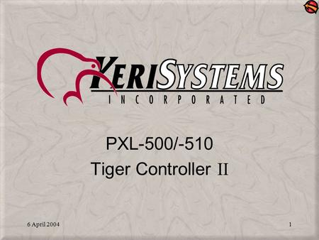 6 April 20041 PXL-500/-510 Tiger Controller II. 6 April 20042 The PXL-500 Controller Manages up to 65,535 cardholders Buffers up to 3,640 events –Events.