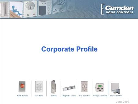 Corporate Profile June 2009. the right touch in door controls! The right company The right products The right support Camden is The right partner for.