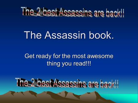 The Assassin book. Get ready for the most awesome thing you read!!!