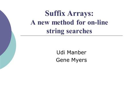 Suffix Arrays: A new method for on-line string searches Udi Manber Gene Myers.