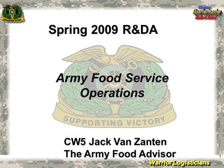 Warrior Logisticians 1 Army Food Service Operations CW5 Jack Van Zanten The Army Food Advisor Spring 2009 R&DA.